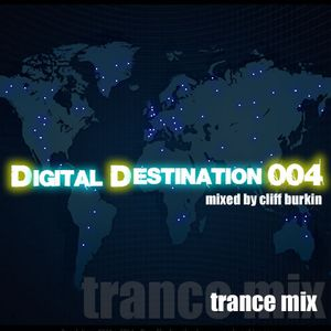 Digital Destination 004 mixed by DJ Cliff Burkin