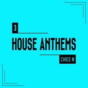 Chris M's House Anthems Ep. 3