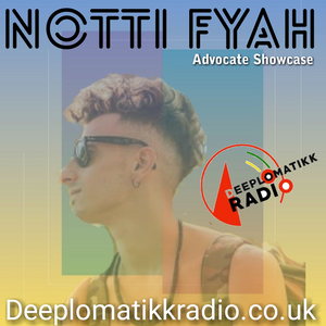 Advocate Showcase - Notti Fyah - Deeplomatikkradio.co.uk