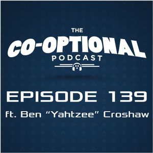 "The Co-Optional Podcast Ep. 139 ft. Ben ""Yahtzee"" Croshaw [strong language] - September 22nd, 2016"