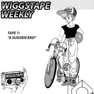 wiggstape one: a sudden end