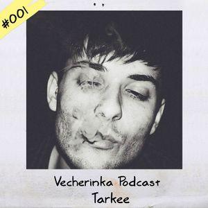 Tarkee - Vecherinka Podcast #001