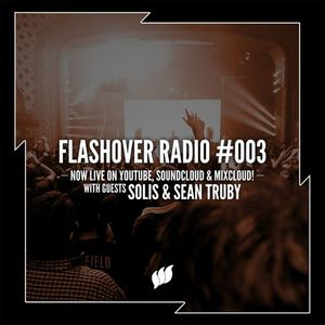 Flashover Radio #003 (Solis & Sean Truby Guestmix) - March 25, 2016