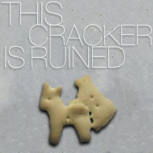 This Cracker is Ruined