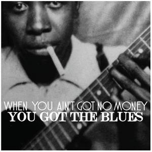 When You Ain't Got No Money pt. 1: 1920's & 1930's Blues