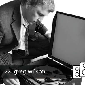 Soundwall Podcast #239: Greg Wilson