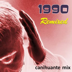 1990 Remixed - Canihuante Mix