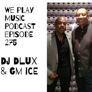 WE PLAY MUSIC – Podcast Episode 275 – 11/09/16 - DJ Dlux & GM Ice