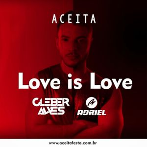 Aceita | Love is Love - Dj Adriel & Cleber Alves
