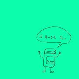 I'LL HOUSE YOU