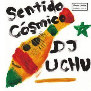 """DJ UCHU """"Sentido Cósmico"""""""