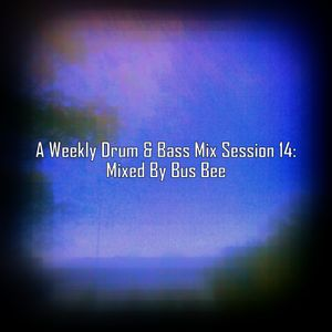A Weekly Drum & Bass Mix Session 14: Mixed By Bus Bee