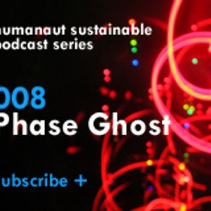 Humanaut Sustainable Podcast Series 008: Phase Ghost