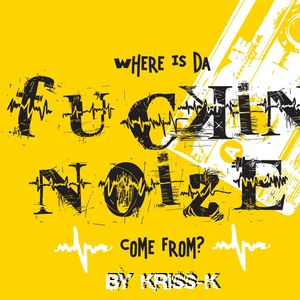 """FUCKING NOISE"" Mixtape By Kriss Kawan"
