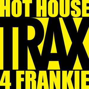 HOT HOUSE TRAX 4 FRANKIE - A Dedication to Frankie Knuckles [January 18, 1955 – March 31, 2014]