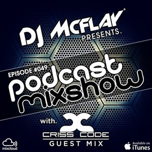 DJ Mcflay® - Podcast Mixshow Episode 49 with. Criss Code Guest Mix