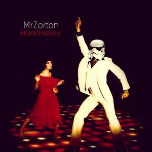 MrZorton presents... #FuckTheDisco!!!