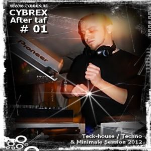 CYBREX - After taf # 01 (Techno, tech house & Minimale session 2012)