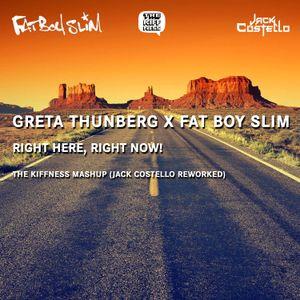 Greta Thunberg X Fat Boy Slim - Right Here, Right Now!  (The Kiffness Mashup - Jack Costello Reworke