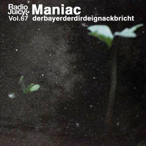Radio Juicy Vol. 67 (derbayerderdirdeignackbricht by Maniac)
