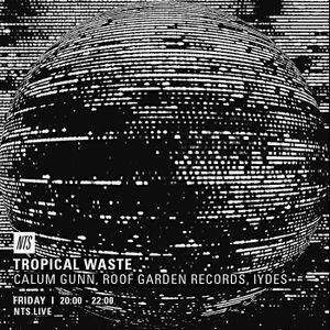 Tropical Waste w/ Calum Gunn & Roof Garden Records - 14th October 2016