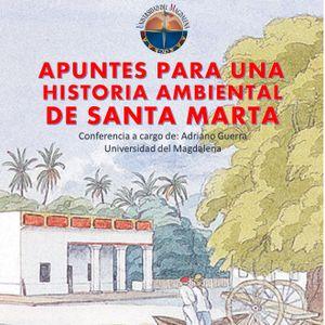 Ciclo de conferencias: Apuntes para una historia ambiental de Santa Marta. Adriano Guerra - 2 de Mar