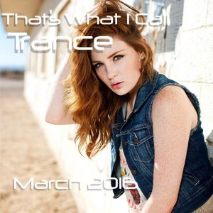 That's What I Call Trance - March Trance Mix 2016