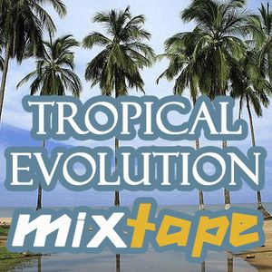 Tropical Evolution /// mxtape