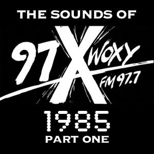 The Sounds of 97X WOXY, 1985 Pt. I