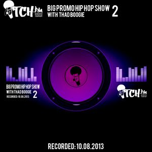 Thadboogie - BigPromo Hip Hop Show 2 - ITCH FM (10-AUG-2013)