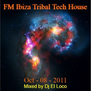 FM Ibiza Tribal Tech House Oct-08-2011 - Mixed by Dj El Loco