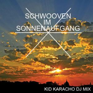 Schwooven im Sonnenaufgang - Kid Karacho D J Mix