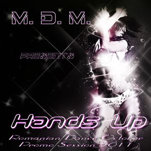 M. D. M. - Hands Up (Romanian Dance October Promo Session 2011)