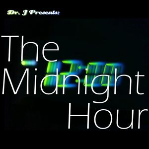 Dr. J Presents: The Midnight Hour (Part 1)