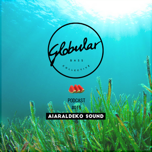 GBC PODCAST # 019 >> Aiaraldeko Sound