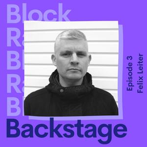 Backstage w/ Felix Leiter Episode 3 @ Block Radio - May 2021