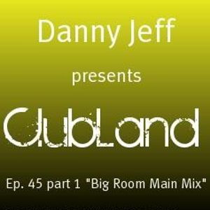 """Danny Jeff presents ClubLand Ep. 45 part 1 """"Big Room Main Mix"""""""