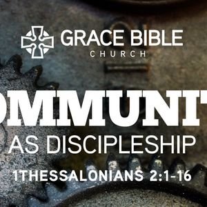 Community as Discipleship [1 Thessalonians 2:1-16]