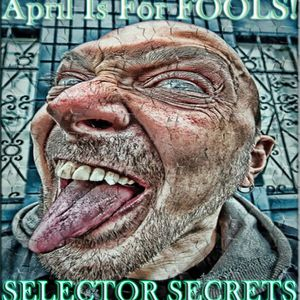 Selector Secrets - April Is For FOOL'S Mix Tape
