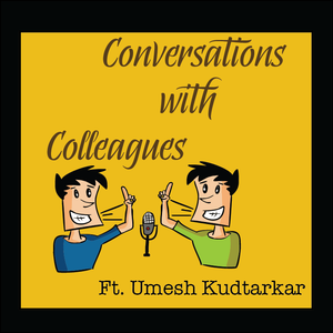 Conversations with Colleagues Ft. Umesh