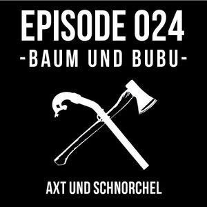 024 - BAUM UND BUBU - AXT UND SCHNORCHEL PODCAST