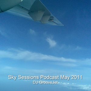 DJ GrooveJet - Sky Sessions Podcast May 2011
