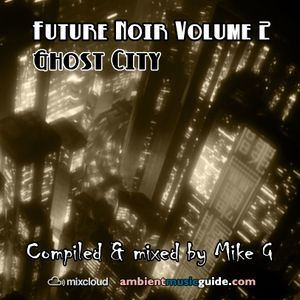 Future Noir volume 2: Ghost City - mixed by Mike G