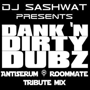 DJ Sashwat - Antiserum & Roommate Tribute Mix - Dank 'N' Dirty Dubz (Volume 09)