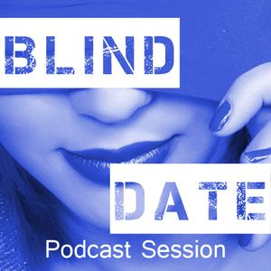 Blind Date Podcast #004 -- MAY 2k15