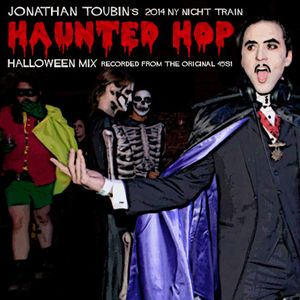 JONATHAN TOUBIN'S 2014 NY Night Train HAUNTED HOP Halloween Mix