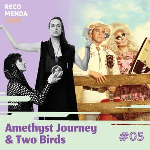 #05 - Amethyst Journey e Two Birds