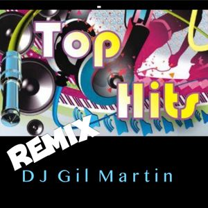 Top Hits Remix All Time DJ Gil Martin