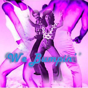 WE BUMPIN'