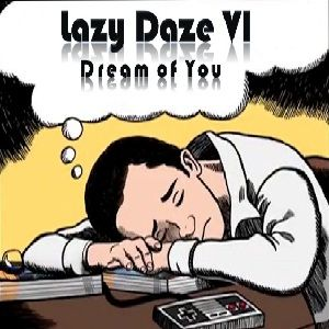 Lazy Daze VI - Dream of You 05-03-10